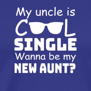 My Uncle Is Cool Single Wanna New Aunt - Men's Premium T-Shirt
