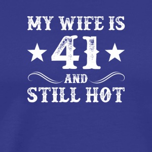 My Wife Is 41 Still Hot 41 Year Old Wife - Men's Premium T-Shirt