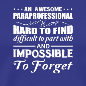 Paraprofessional Hard Find Impossible Forget - Men's Premium T-Shirt