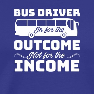 Bus Driver For Outcome Not For Income - Men's Premium T-Shirt