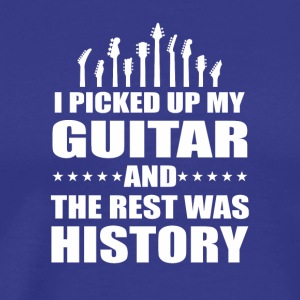I Picked Up Guitar And Rest Was History - Men's Premium T-Shirt