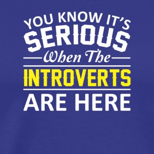 Its Serious When The Introverts Are Here - Men's Premium T-Shirt