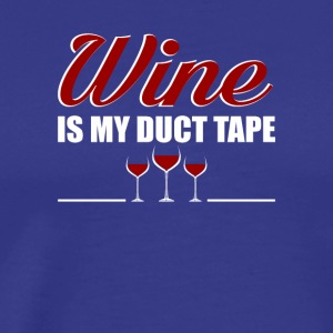 Wine Is My Duct Tape Wine Lover Gifts Shirt - Men's Premium T-Shirt