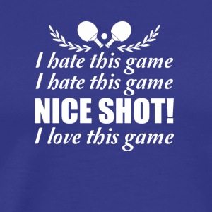 I Hate Game Nice Shot I Love Ping Pong - Men's Premium T-Shirt