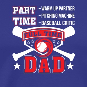 Partner Baseball Critic Full Time Dad - Men's Premium T-Shirt