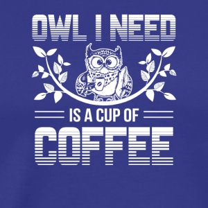 Owl I Need Is A Cup Of Coffee Coffee Owl - Men's Premium T-Shirt