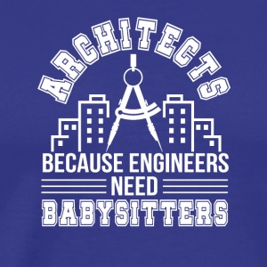Architect Engineers Need Babysitters - Men's Premium T-Shirt