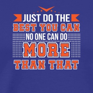 Motivation Do Best You Can No One Can Do More - Men's Premium T-Shirt