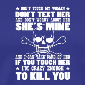 Touch My Woman Im Crazy Kill You Husband - Men's Premium T-Shirt
