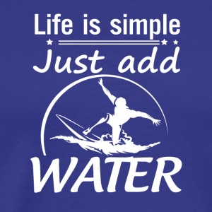 Life Is Simple Add Water Funny Surfing - Men's Premium T-Shirt