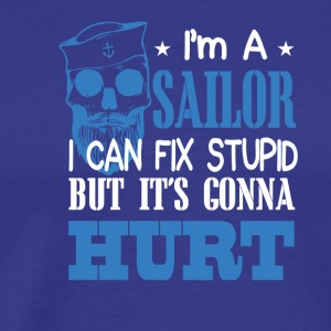 Sailor Can Fix Stupid But Its Gonna Hurt - Men's Premium T-Shirt