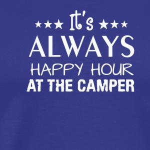 Its Always Happy Hour At Camper Shirt - Men's Premium T-Shirt