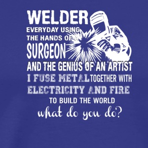 Welder Using Hands Surgeon Genius Artist - Men's Premium T-Shirt