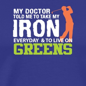 Doctor Told Me Take Iron Live Green Golf - Men's Premium T-Shirt