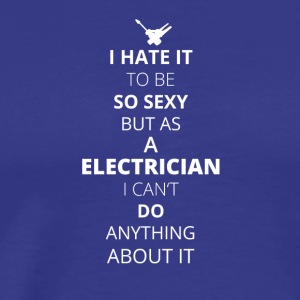 Hate it be sexy cant do anything ELECTRICIAN - Men's Premium T-Shirt