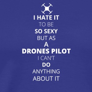 Hate it be sexy cant do anything DRONES PILOT - Men's Premium T-Shirt