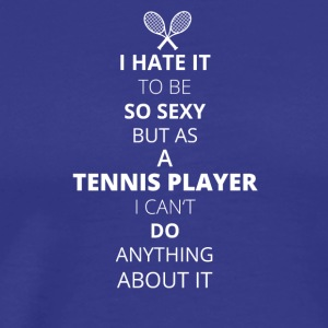 Hate it be sexy cant do anything TENNIS PLAYER - Men's Premium T-Shirt