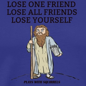 LOSE ONE FRIEND LOSE ALL FRIENDS LOSE YOURSELF - Men's Premium T-Shirt