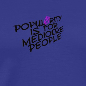 Mediocre Popularity - Men's Premium T-Shirt