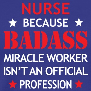 Nurse Job Shirt/Hoodie Gift-Badass Worker - Men's Premium T-Shirt