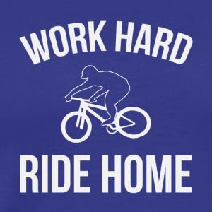 Work Hard. Ride Home. Cyclist. BMX. Stunt. - Men's Premium T-Shirt