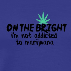On the bright side I am not addicted to marijuana - Men's Premium T-Shirt