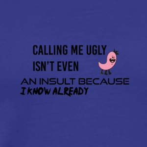 Calling me ugly is not an insult - Men's Premium T-Shirt