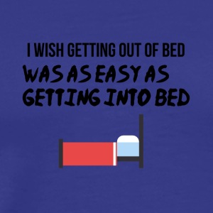 I wish getting out of bed - Men's Premium T-Shirt