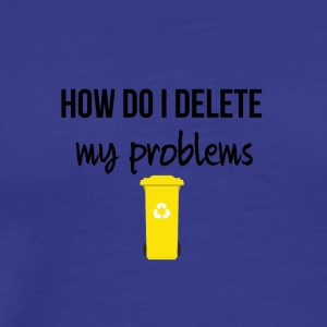 How do I delete my problems - Men's Premium T-Shirt