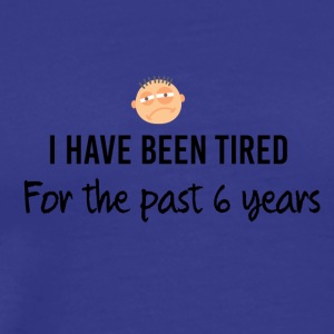 I have been so tired - Men's Premium T-Shirt