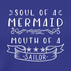 Soul of a Mermaid Mouth of a Sailor T-Shirt - Men's Premium T-Shirt
