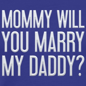 Mommy will you marry my daddy - Men's Premium T-Shirt
