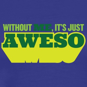 Without Me, There Is Only Half As Awesome - Men's Premium T-Shirt