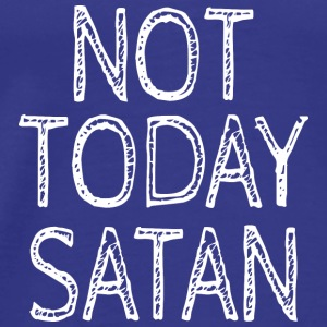 NOT TODAY SATAN - Men's Premium T-Shirt