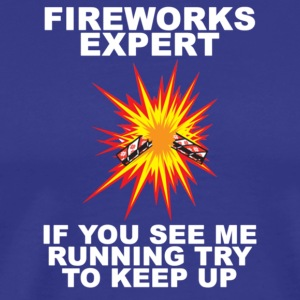 Fireworks Expert If You See Me Running Try To Keep - Men's Premium T-Shirt