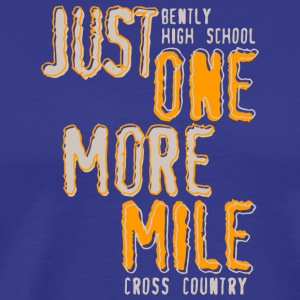 BENTLY HIGH SCHOOL JUST ONE MORE MILE CROSS COUNTR - Men's Premium T-Shirt