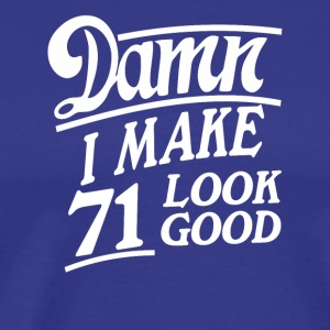 I make 71 look good - Men's Premium T-Shirt