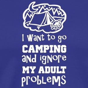 Go Camping And Ignore My Adult Problems Funny T Sh - Men's Premium T-Shirt