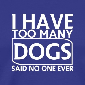 i have too many dog t shirt - Men's Premium T-Shirt