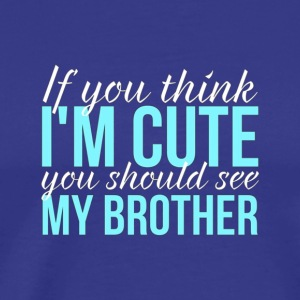 If You Think Im Cute You Should See My Brother Kid - Men's Premium T-Shirt