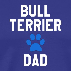 Mens Bull Terrier Dad Father s Day T Shirt For D - Men's Premium T-Shirt