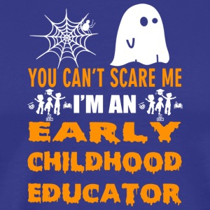 YOU CAN T SCARE ME I M AN EARLY CHILDHOOD EDUCATOR - Men's Premium T-Shirt