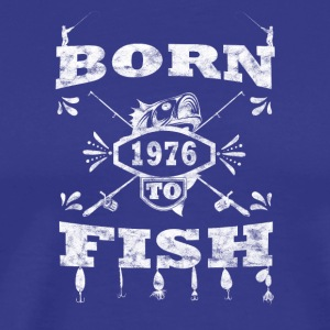 BORN TO FISH angle angeln 1976 - Men's Premium T-Shirt
