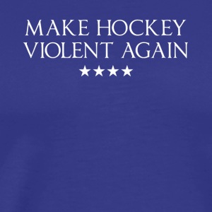 Make Hockey Violent Again Tshirt - Men's Premium T-Shirt