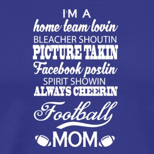 I Am A Football Mom T Shirt - Men's Premium T-Shirt