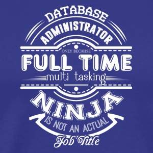 Database Administrator Shirt - Men's Premium T-Shirt