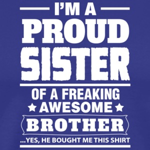 Proud Sister Of A Freaking Awesome Brother T Shirt - Men's Premium T-Shirt