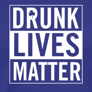 drunk lives matter t shirt - Men's Premium T-Shirt