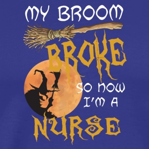 My boom broke so now I'm a nurse - Men's Premium T-Shirt