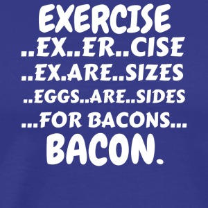 Exercise Bacon Shirt (Exercise Eggs Are Sides For - Men's Premium T-Shirt